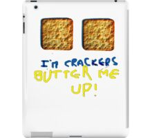 I'm crackers - butter me up iPad Case/Skin
