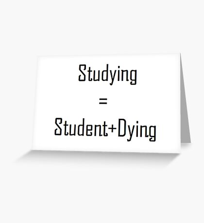 Studying=Student dying Greeting Card