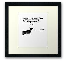 Work is the curse of the drinking classes - Oscar Wilde Framed Print