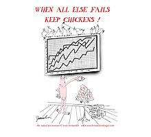 when all else fails - keep chickens, tony fernandes Photographic Print