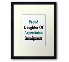 Proud Daughter Of Argentinian Immigrants  Framed Print