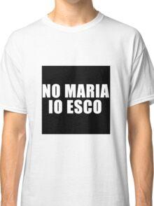 no maria io esco Classic T-Shirt