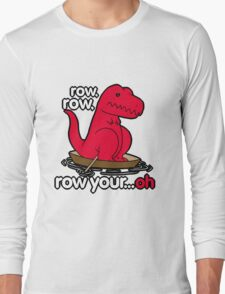 Row your boat T-Rex! Long Sleeve T-Shirt