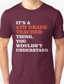 It's A 5th Grade Teacher Thing You Wouldn't Understand. T-Shirt