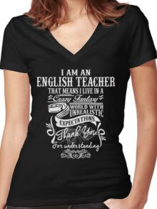 I Am An English Teacher That Means I Live In A Crazy Fantasy World With Unreal Expectations. Women's Fitted V-Neck T-Shirt