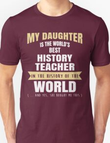 My Daughter Is The World's Best History Teacher. Awesome Gift For Dad. T-Shirt