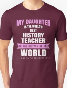 My Daughter Is The World's Best History Teacher. Awesome Gift For Mom. T-Shirt