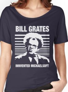Dr Steve Brule Shirt: BILL GRATES INVENTED MICHAELSOFT Women's Relaxed Fit T-Shirt