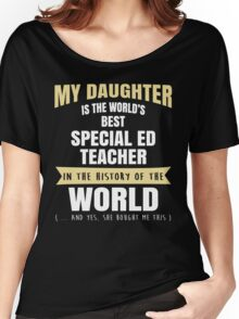 My Daughter Is The World's Best Special Ed Teacher. Cool Gift For Mom And Dad. Women's Relaxed Fit T-Shirt