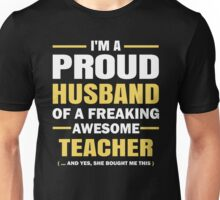 I'M A Proud Husband Of A Freaking Awesome Teacher. Unisex T-Shirt