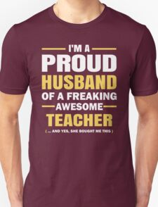I'M A Proud Husband Of A Freaking Awesome Teacher. T-Shirt