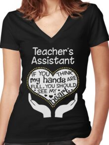 Heart Of A Teacher's Assistant. If You Think My Hands Are Full, You Should See My Heart. Women's Fitted V-Neck T-Shirt