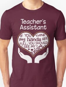 Heart Of A Teacher's Assistant. If You Think My Hands Are Full, You Should See My Heart. T-Shirt