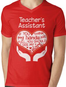 Heart Of A Teacher's Assistant. If You Think My Hands Are Full, You Should See My Heart. Mens V-Neck T-Shirt