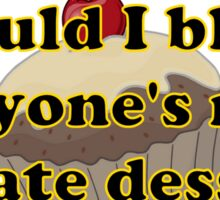 'Would I blow everyone's mind if I ate dessert first??' Sticker
