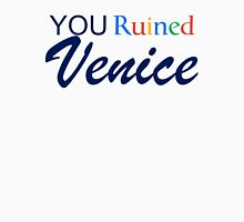 You Ruined Venice Unisex T-Shirt