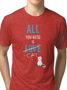 All You Need Is A Cat TShirt Adopt Pet Kids Need Love Too Womens Pets Rescue Ladies Tee Tri-blend T-Shirt