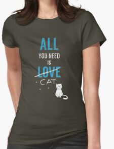 All You Need Is A Cat TShirt Adopt Pet Kids Need Love Too Womens Pets Rescue Ladies Tee Womens Fitted T-Shirt