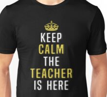 Keep Calm The Teacher Is Here. Funny Gift. Unisex T-Shirt