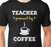 Teacher Powered By Coffee. Cool Gift. Unisex T-Shirt