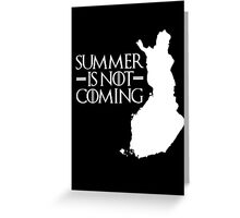 Summer is NOT coming - finland(white text) Greeting Card