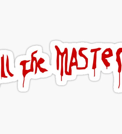 Kill The Masters - Game Of Thrones Sticker