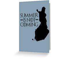 Summer is NOT coming - finland(black text) Greeting Card