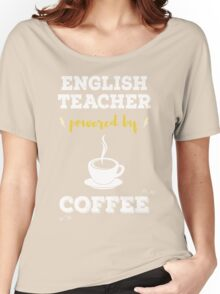English Teacher Powered By Coffee. Cool Gift. Women's Relaxed Fit T-Shirt