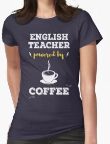 English Teacher Powered By Coffee. Cool Gift. Womens Fitted T-Shirt