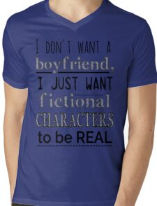 i don't want a boyfriend, I just want fictional characters to be REAL Mens V-Neck T-Shirt