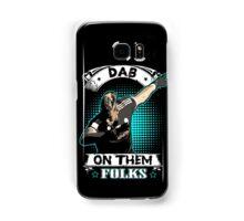 dab on them folks Samsung Galaxy Case/Skin