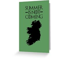 Summer is NOT coming - ireland(black text) Greeting Card