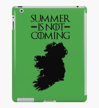 Summer is NOT coming - ireland(black text) iPad Case/Skin