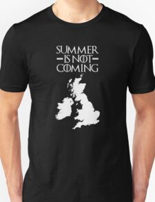 Summer is NOT coming - UK and Ireland(white text) T-Shirt
