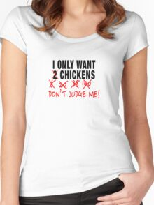 I only want 2 chickens Women's Fitted Scoop T-Shirt
