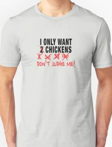 I only want 2 chickens Unisex T-Shirt