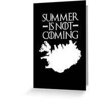 Summer is NOT coming - iceland(white text) Greeting Card