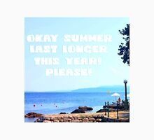 Okay Summer, last longer this year please! Unisex T-Shirt