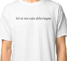 lol ur not cara delevingne Classic T-Shirt