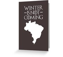 Winter is not Coming - Brazil Greeting Card