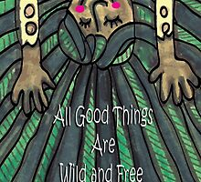 All Good Things are Wild & Free by Maria  Gonzalez