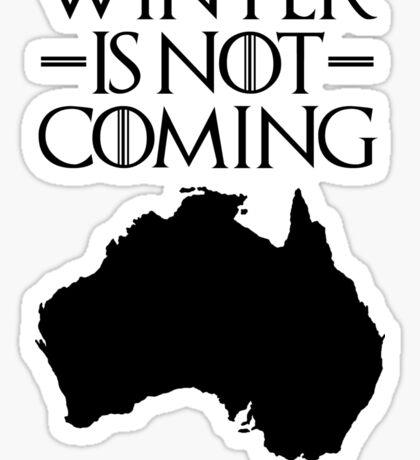 Winter is not Coming - australia(black text) Sticker