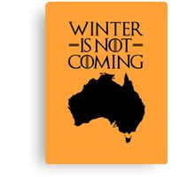 Winter is not Coming - australia(black text) Canvas Print