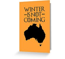 Winter is not Coming - australia(black text) Greeting Card