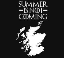 Summer is NOT coming - scotland(white text) by Herbert Shin