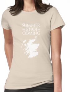 Summer is NOT coming - scotland(white text) Womens Fitted T-Shirt