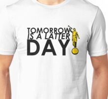 Tomorrow Is A Latter Day Unisex T-Shirt