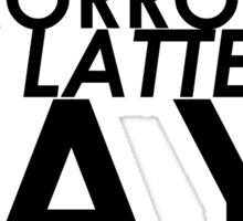 Tomorrow Is A Latter Day Sticker