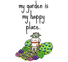 My Garden Is My Happy Place Photographic Print