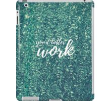 You'd Better Work (with Sequins) iPad Case/Skin